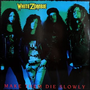 White Zombie: Make Them Die Slowly
