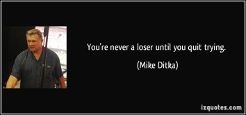 quote-you-re-never-a-loser-until-you-quit-trying-mike-ditka-51651