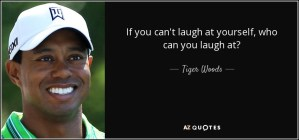 quote-if-you-can-t-laugh-at-yourself-who-can-you-laugh-at-tiger-woods-35-89-96