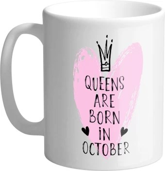 Giftszee Queens Are Born In October Gifts For Girls Women Birthday Gifts Printed Ceramic Coffee Ceramic Coffee Mug Price In India Buy Giftszee Queens Are Born In October Gifts For Girls