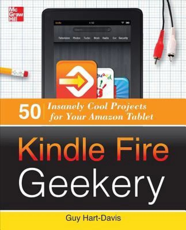 Kindle Fire Geekery: 50 Insanely Cool Projects for Your Amazon Tablet(English, Paperback, Guy Hart-Davis, Hartdavis)