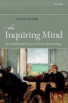 The Inquiring Mind: On Intellectual Virtues and Virtue Epistemology