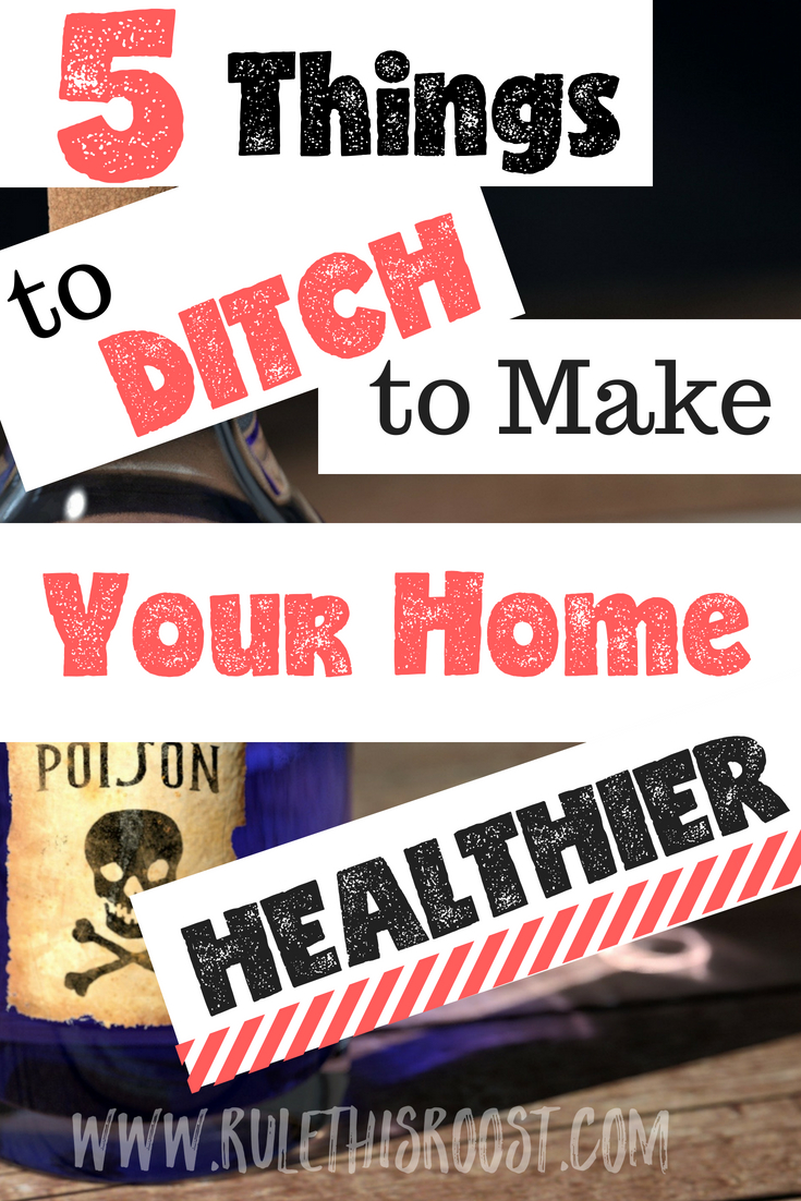 5 toxic things to remove from your home