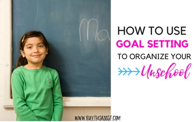 5 ways to organize your unschool goal setting unschooling tips tricks advice