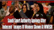 Saudi Sport Authority Apology After `Indecent´ Images Of Women Shown At WWE Greatest Royal Rumble.