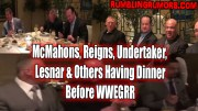 Vince McMahon, Roman Reigns, Undertaker, Brock Lesnar & Others Having Dinner Before WWEGRR (Photo & Videos).