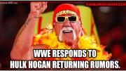 WWE RESPONDS TO HULK HOGAN RETURNING RUMORS.