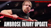 Latest Dean Ambrose Injury Update.