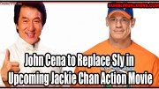 John Cena to Replace Sly in Upcoming Jackie Chan Action Movie!