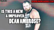 Is This a New and Improved Dean Ambrose?