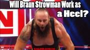 Will Braun Strowman Work as a Heel?