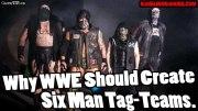 Why WWE Should Create Six Man Tag-Teams.