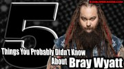 5 Things You Probably Didn't Know About Bray Wyatt.