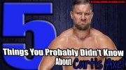 5 Things You Probably Didn't Know About Curtis Axel.