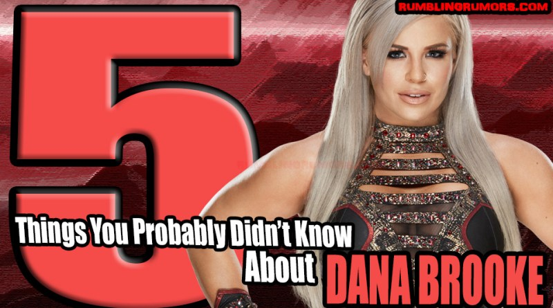5 Things You Probably Didn't Know About Dana Brooke