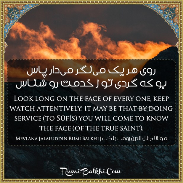 Look Long On The Face Of Every One Keep Watch Attentively It May Be That By Doing Service To Sufis You Will Come To Know The Face Of The True Saint