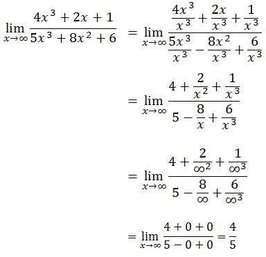 lim┬(x→∞)〖(〖4x〗^3+2x+1)/(〖5x〗^3+〖8x〗^2+6)〗 =lim┬(x→∞)〖(〖4x〗^3/x^3 +2x/x^3 +1/x^3 )/(〖5x〗^3/x^3 -〖8x〗^2/x^3 +6/x^3 )〗  =lim┬(x→∞)〖(4+2/x^2 +1/x^3 )/(5-8/x+6/x^3 )〗  〖=lim┬(x→∞)〗〖(4+2/∞^2 +1/∞^3 )/(5-8/∞+6/∞^3 )〗  〖=lim┬(x→∞)〗〖(4+0+0)/(5-0+0)=4/5〗