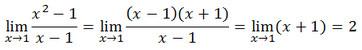 lim┬(x→1)〖(x^2-1)/(x-1)=lim┬(x→1)〖((x-1)(x+1))/(x-1)=lim┬(x→1)〖(x+1)=2〗 〗 〗