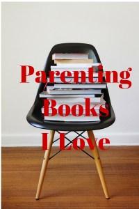 Parenting Books I Love