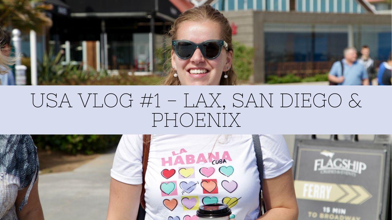 USA VLOG #1 – LAX, SAN DIEGO & PHOENIX