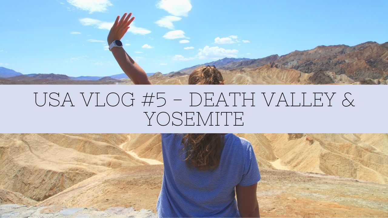 USA VLOG #5 – DEATH VALLEY & YOSEMITE