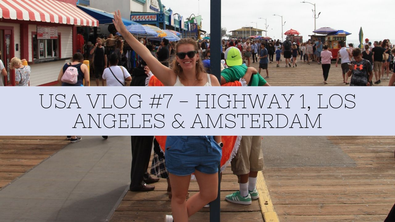USA VLOG #7 – HIGHWAY 1, LOS ANGELES & AMSTERDAM