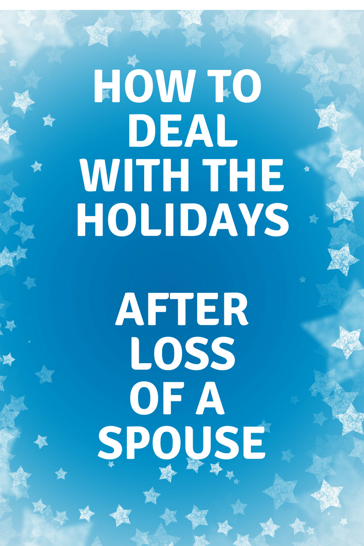 HOW TO HANDLE THE HOLIDAYS AFTER LOSS OF A SPOUSE