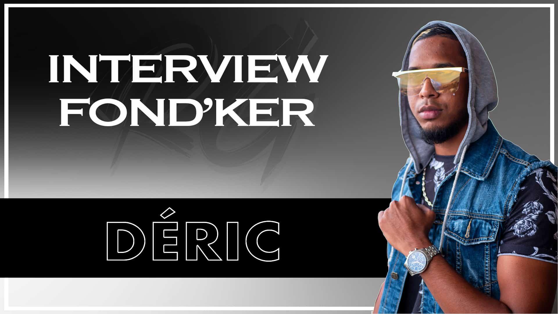 "Déric | Interview FONDKER – La Capitale, La rencontre avec Dj Sebb, ""En Blok"", Signer en France"