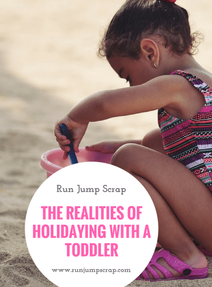 The Realities of Holidaying with a Toddler