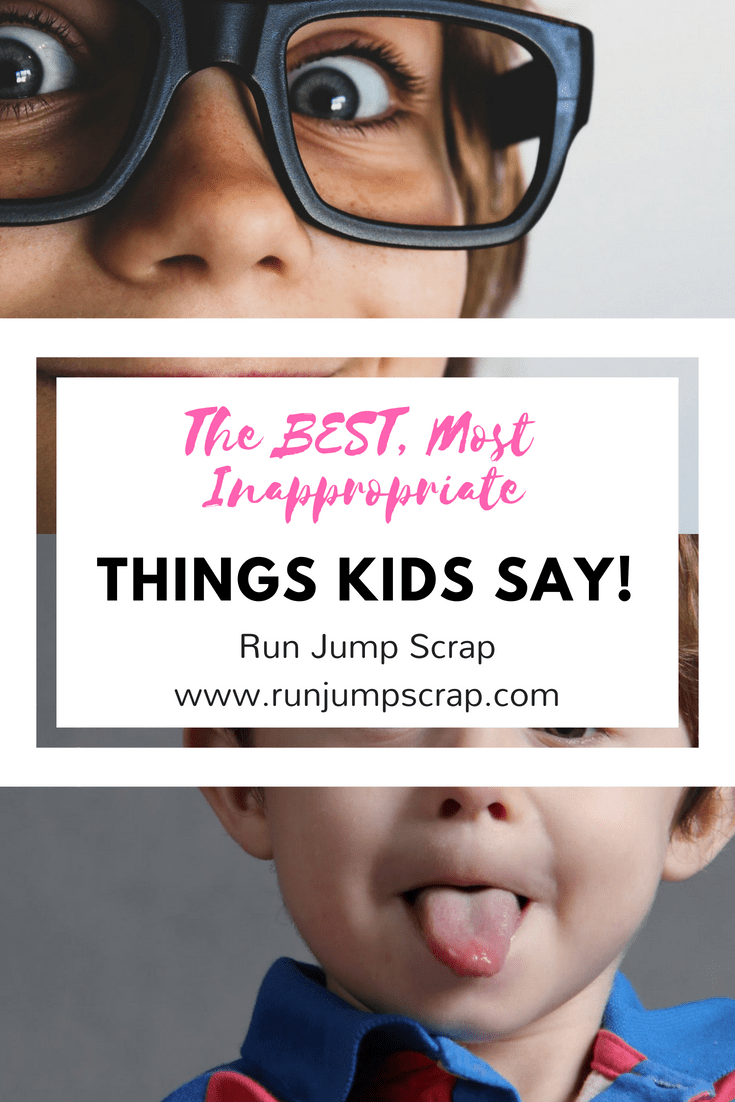 The best, most inappropriate things kids say