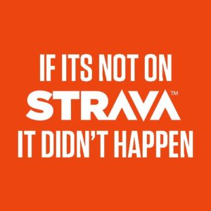 If it's not on Strava, it didn't happen.""