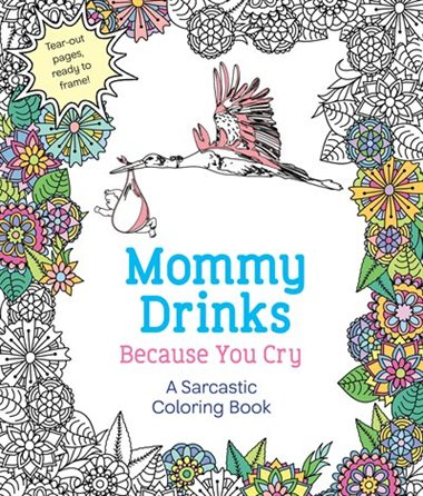 Mommy Drinks Because You Cry | A Sarcastic Coloring Book