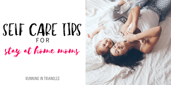 Self-Care Tips for Stay-At-Home Moms