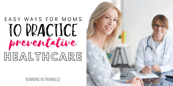 Easy Ways for Moms to Practice Preventative Health Care