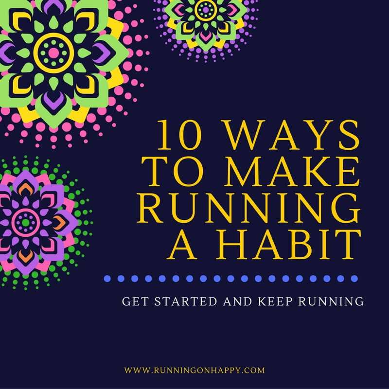 10 Ways to Make Running a Habit   Running on Happy
