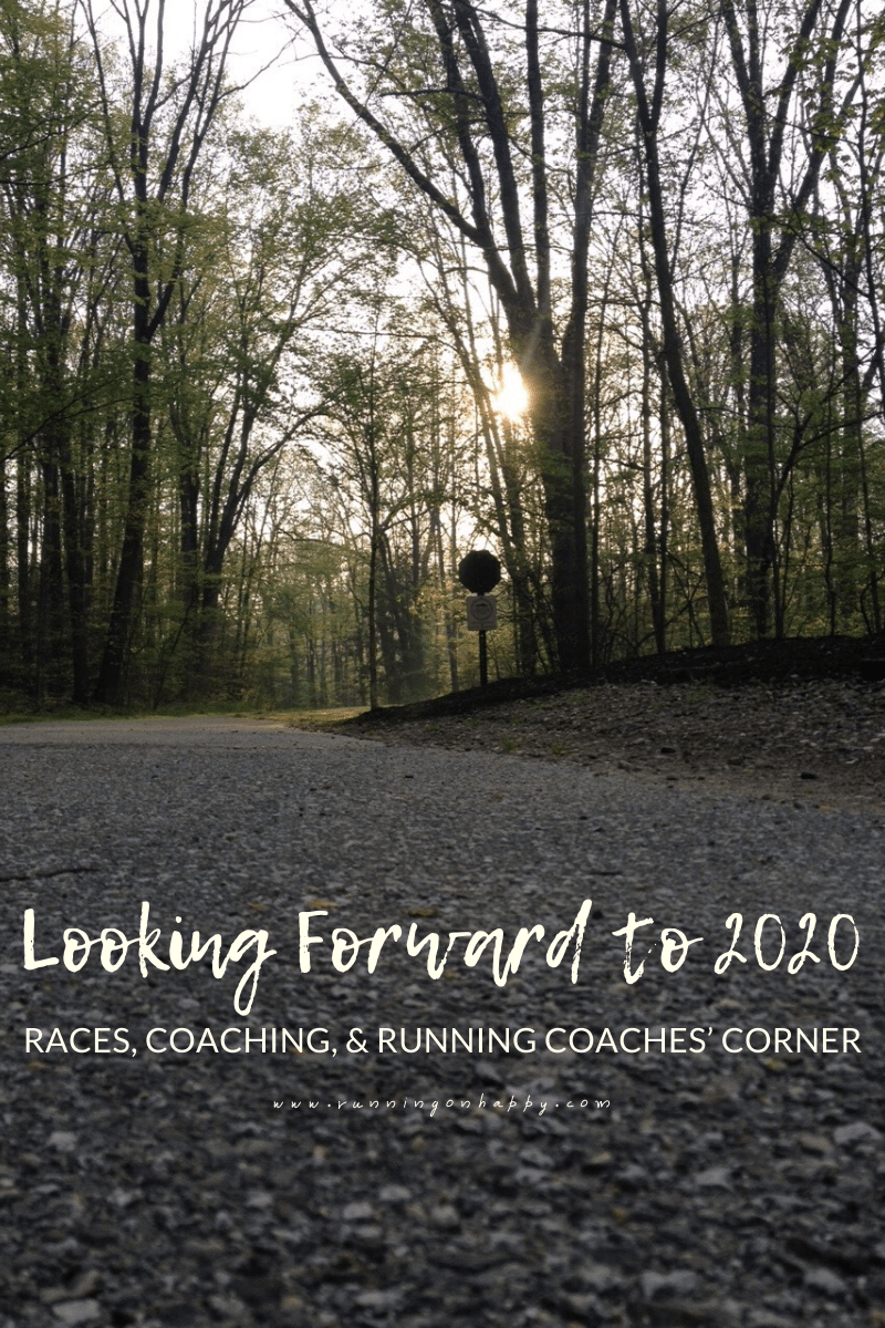 Looking Forward to 2020 | Races, Coaching, and Running Coaches' Corner | Running on Happy