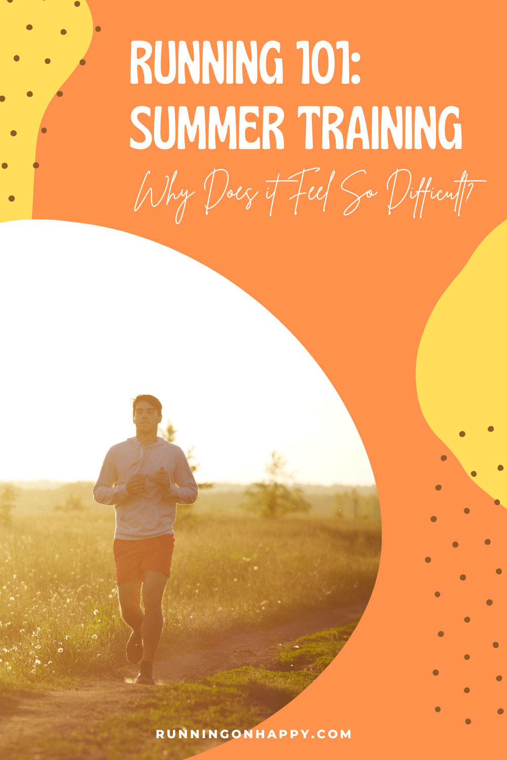 Running 101: Summer Training -- Why Does It Feel So Difficult? | Running on Happy