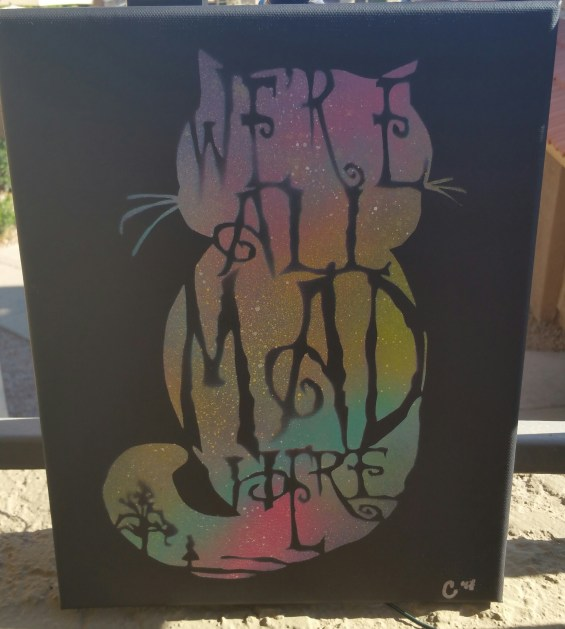"""We're All Mad Here"" - Spray Paint"
