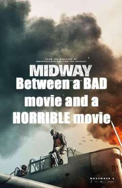 MIDWAY: between a bad movie and a horrible movie.