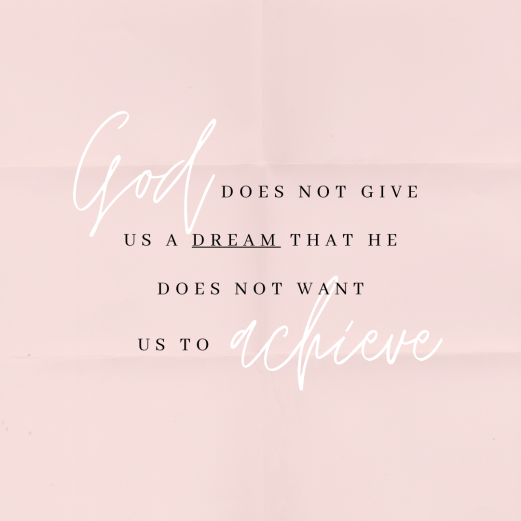 God does not give us a dream that he does not want us to achieve.