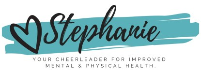 Love Stephanie, your cheerleader for improved mental and physical health.