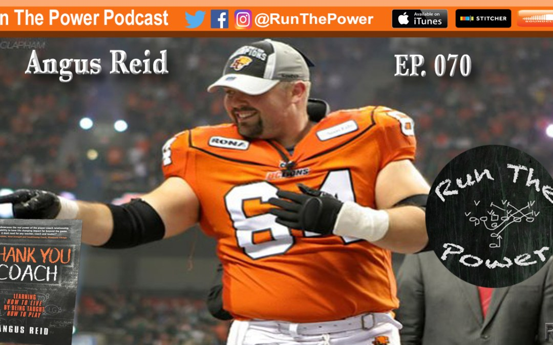 """Angus Reid – Football Life Lessons from a Grey Cup Champion O-Lineman EP 070"" Run The Power : A Football Coach's Podcast"