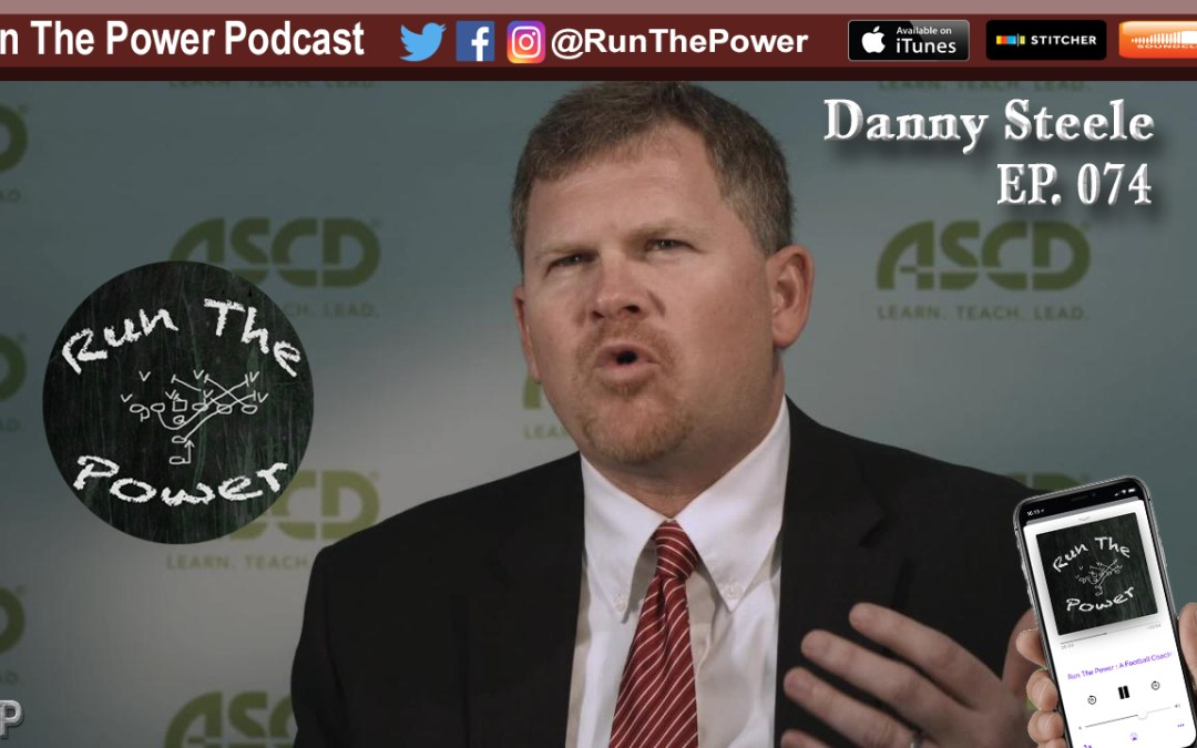"""Danny Steele –  Improve Leadership Within Your School & Staff EP 074"" Run The Power : A Football Coach's Podcast"