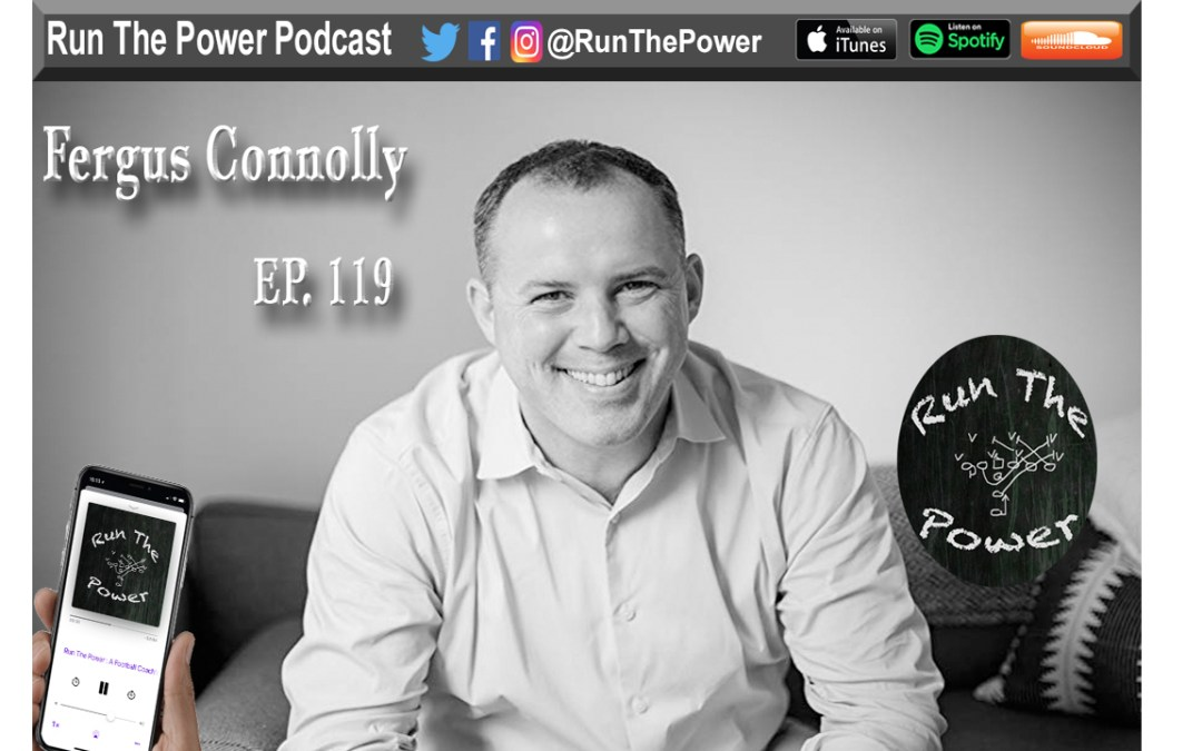 """Fergus Connolly – How to Maximize Team Performance from a Performance Expert Ep. 119"" Run The Power : A Football Coach's Podcast"