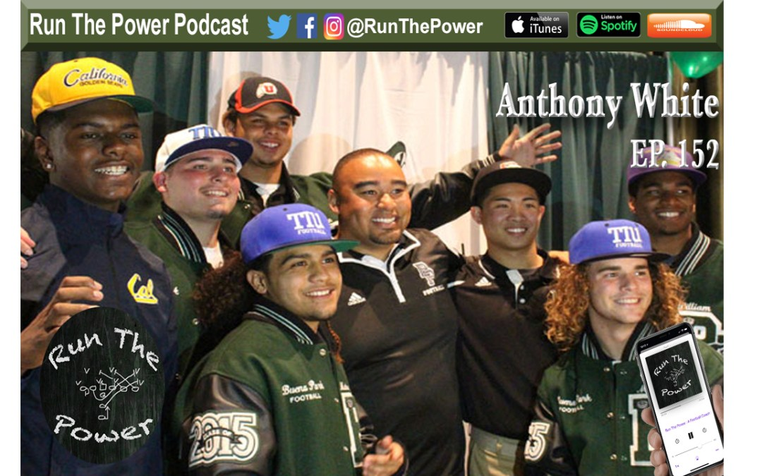 """Anthony White – Coaching in Southern California Ep. 152"" Run The Power : A Football Coach's Podcast"