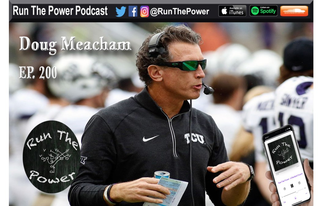 """Doug Meacham – Pass Game Coordinator & WR Coach at TCU Ep. 200"" Run The Power : A Football Coach's Podcast"