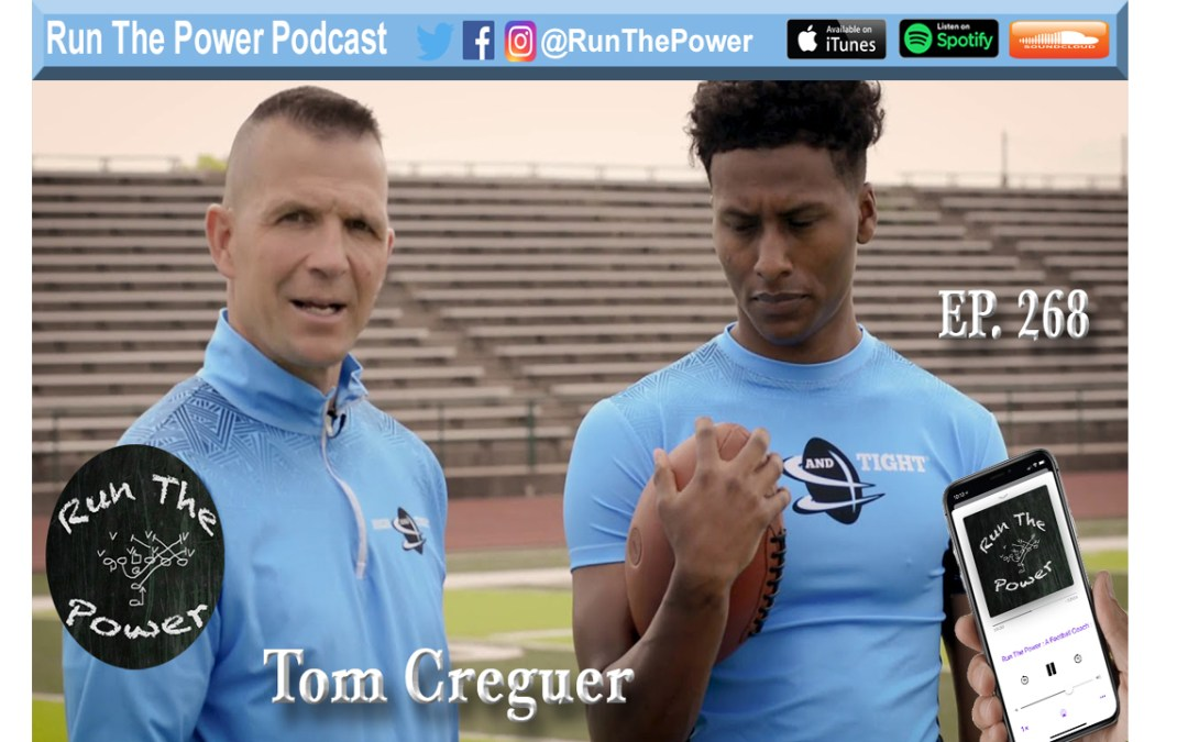 """""""Tom Creguer – High and Tight EP. 268"""" Run The Power : A Football Coach's Podcast"""