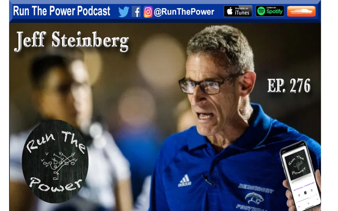 """""""Jeff Steinberg – Building Programs in California Ep. 276"""" Run The Power : A Football Coach's Podcast"""