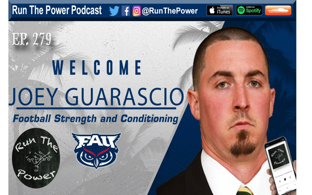 """""""Joey Guarascio – Building & Maintaining Speed & Power at FAU Ep. 279"""" Run The Power : A Football Coach's Podcast"""