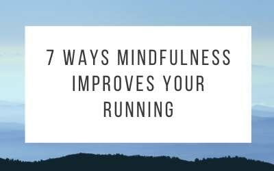 7 Ways Mindfulness Improves Your Running
